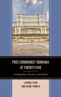 Post-Communist Romania at Twenty-Five: Linking Past, Present, and Future
