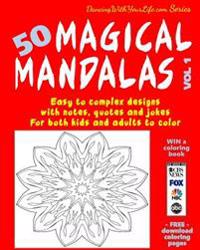 50 Magical Mandalas Vol 1: Easy to Complex Designs with Notes, Quotes and Jokes for Both Kids and Adults to Color