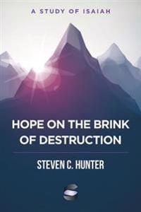 Hope on the Brink of Destruction: A Study of Isaiah