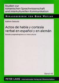 Actos de Habla y Cortesía Verbal En Español y En Alemán: Estudio Pragmalingueístico E Intercultural