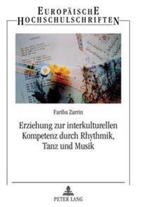 Erziehung Zur Interkulturellen Kompetenz Durch Rhythmik, Tanz Und Musik: Zur Bedeutung Der Rhythmik in Institutionen Der Elementar- Und Vorschulerzieh