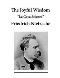 The Joyful Wisdom: La Gaya Scienza