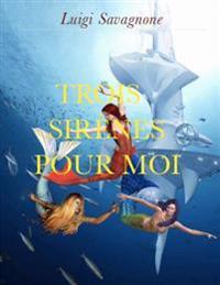 Trois Sirenes Pour Moi