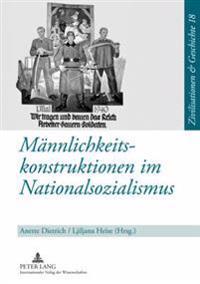 Maennlichkeitskonstruktionen Im Nationalsozialismus: Formen, Funktionen Und Wirkungsmacht Von Geschlechterkonstruktionen Im Nationalsozialismus Und Ih