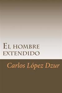 El Hombre Extendido: [Premiado En El Certamen Literario Chicano En 1986, Uci]