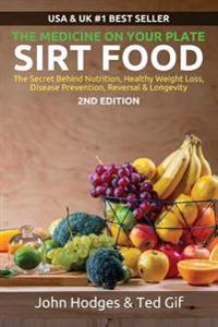 Sirt Food the Secret Behind Diet, Healthy Weight Loss, Disease Reversal & Longevity: The Medicine on Your Plate