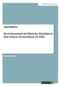 Bio-Lebensmittel ALS Mittel Der Distinktion? Eine Analyse Deutschlands AB 2000