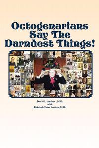 Octogenarians Say the Darndest Things!