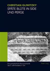 Spaete Bluete in Side Und Perge: Die Pamphylische Bauornamentik Des 3. Jahrhunderts N. Chr.