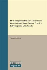 Michelangelo in the New Millennium: Conversations about Artistic Practice, Patronage and Christianity