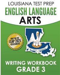 Louisiana Test Prep English Language Arts Writing Workbook Grade 3: Preparation for the Leap Ela Assessments
