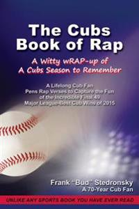 The Cubs Book of Rap: A Witty Wrap-Up of a Cubs Season to Remember