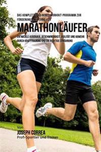 Das Komplette Trainings-Workout-Programm Zur Forderung Der Starke Fur Marathonlaufer: Entwickle Ausdauer, Geschwindigkeit, Agilitat Und Abwehr Durch K