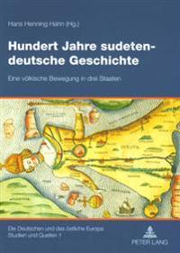 Hundert Jahre Sudetendeutsche Geschichte: Eine Voelkische Bewegung in Drei Staaten