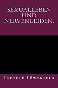 Sexualleben Und Nervenleiden.: Originalausgabe Von 1899