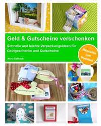 Geld & Gutscheine Verschenken: Schnelle Und Leichte Verpackungsideen Fur Geldgeschenke Und Gutscheine - Inkl. Materialien Zum Download