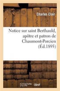 Notice Sur Saint Berthauld, Apotre Et Patron de Chaumont-Porcien