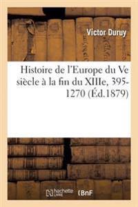 Histoire de L'Europe Du Ve Siecle a la Fin Du Xiiie, 395-1270
