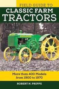 Field guide to classic farm tractors - more than 400 models from 1900 to 19