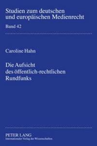 Die Aufsicht Des Oeffentlich-Rechtlichen Rundfunks: Bestandsaufnahme Und Zukunftsperspektiven