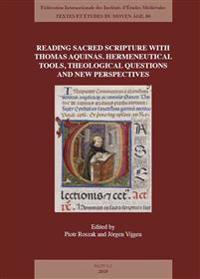 Reading Sacred Scripture with Thomas Aquinas: Hermeneutical Tools, Theological Questions and New Perspectives