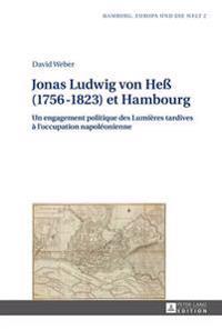 Jonas Ludwig Von He (1756-1823) Et Hambourg: Un Engagement Politique Des Lumieres Tardives A L'Occupation Napoleonienne