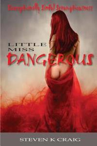 Little Miss Dangerous (Revised Edition): Sexceptionally Sinful Scrumptiousness