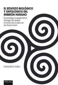 El Estatuto Biologico y Ontologico del Embrion Humano: El Paradigma Epigenetico del Siglo XXI Desde La Teoria de La Esencia de Xavier Zubiri