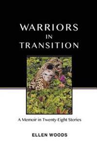 Warriors in Transition: A Memoir in Twenty-Eight Stories
