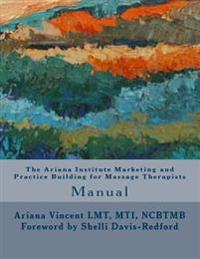 The Ariana Institute Marketing and Practice Building for Massage Therapists: Manual