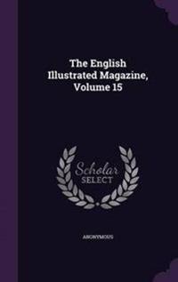 The English Illustrated Magazine, Volume 15