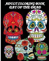 Adult Coloring Book Day of the Dead: Dia de Los Muertos: Sugar Skulls Coloring Pages