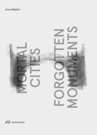Mortal Cities and Forgotten Monuments