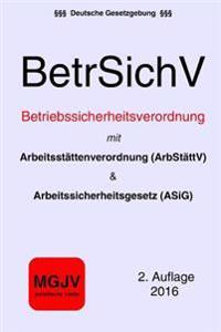 Betriebssicherheitsverordnung (Betrsichv): Mit Arbstattv Und Asig