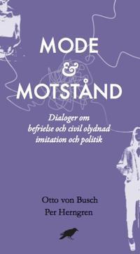 Mode & motstånd : Dialoger om befrielse och civil olydnad imitation och politik