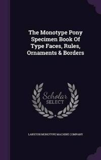 The Monotype Pony Specimen Book of Type Faces, Rules, Ornaments & Borders