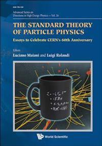 Standard Theory Of Particle Physics, The: Essays To Celebrate Cern's 60th Anniversary