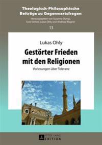 Gestoerter Frieden Mit Den Religionen: Vorlesungen Ueber Toleranz