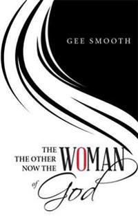 The Woman the Other Woman Now the Woman of God