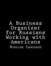 A Business Organizer for Russians Working with Americans: Russian Language