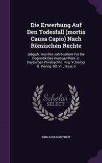 Die Erwerbung Auf Den Todesfall (Mortis Causa Capio) Nach Romischen Rechte