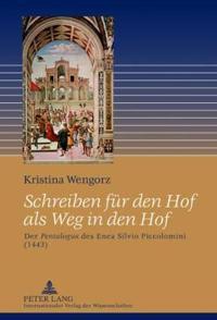 "Schreiben Fuer Den Hof ALS Weg in Den Hof: Der ""Pentalogus ""Des Enea Silvio Piccolomini (1443)"