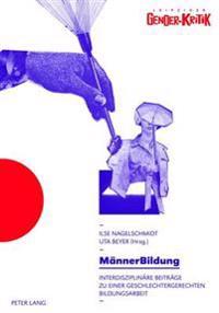 Maennerbildung: Interdisziplinaere Beitraege Zu Einer Geschlechtergerechten Bildungsarbeit- Tagungsband - Unter Mitarbeit Von Madelein