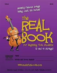 The Real Book for Beginning Viola Students (C and G Strings): Seventy Famous Songs Using Just Six Notes