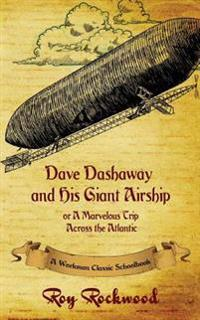 Dave Dashaway and His Giant Airship: A Workman Classic Schoolbook