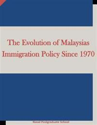 The Evolution of Malaysias Immigration Policy Since 1970