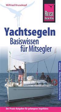 Reise Know-How  Yachtsegeln - Basiswissen für Mitsegler Der Praxis-Ratgeber für gelungene Segeltörns