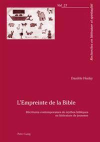 L'Empreinte de la Bible: Récritures Contemporaines de Mythes Bibliques En Littérature de Jeunesse