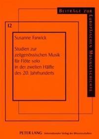 Studien Zur Zeitgenoessischen Musik Fuer Floete Solo in Der Zweiten Haelfte Des 20. Jahrhunderts: Analytische Betrachtungen Zu Formalen, Außermusikali