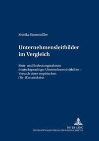 Unternehmensleitbilder Im Vergleich: Sinn- Und Bedeutungsrahmen Deutschsprachiger Unternehmensleitbilder - Versuch Einer Empirischen (Re-)Konstruktion